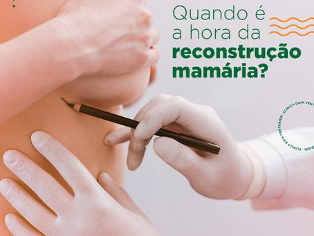Quando é a hora da reconstrução mamária?