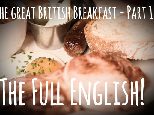 The Great British Breakfast - Pt.1 The Full English Breakfast