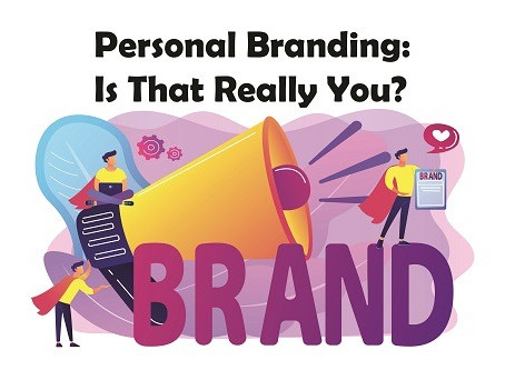 Personal Branding: Is That Really You?