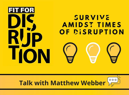 Fit for Disruption: A talk with Matthew Webber