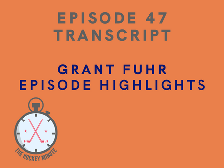 EPISODE 47 TRANSCRIPT - GRANT FUHR EPISODE HIGHLIGHTS