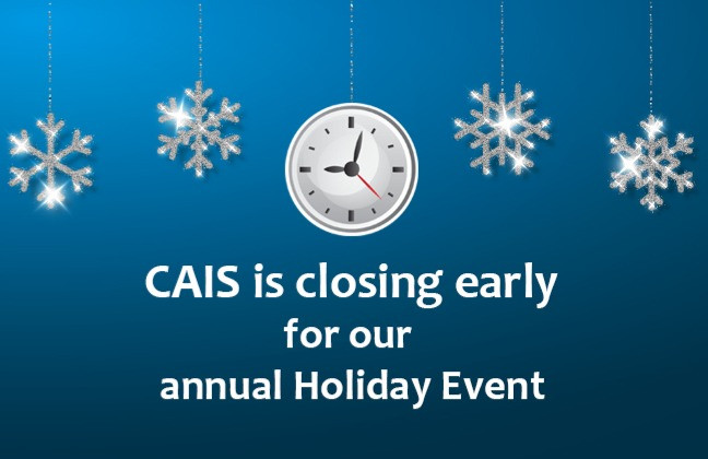 Snowflakes and a clock with text CAIS is closing early for our annual Holiday event