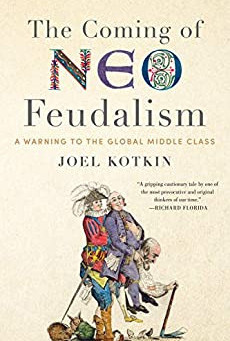 Medievally Speaking reviews: Kotkin, The Coming of Neo-Feudalism