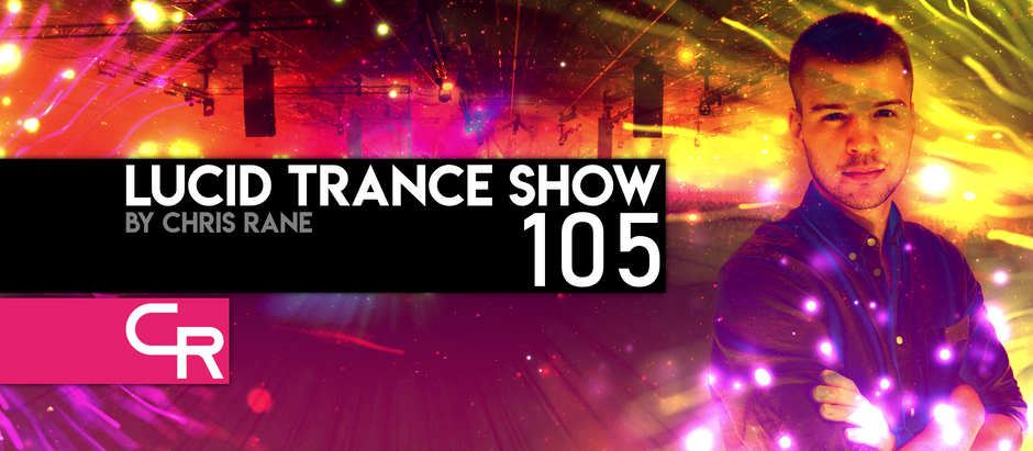 """Lucid Trance Show 105 & The World Premiere Of Chris Rane's New Upcoming Track """"Dancing With The Sun"""""""
