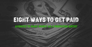 Eight Ways To Get Paid: Avenues To Make Money as a Producer/Artist