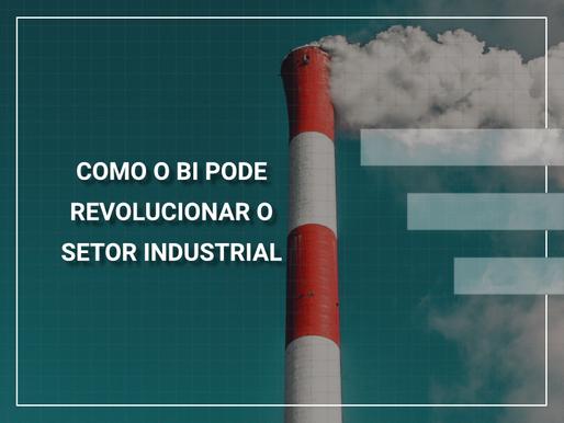 Como Business Intelligence pode revolucionar o setor industrial?