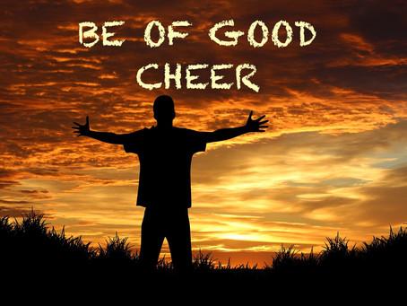 BE OF GOOD CHEER - By Pastor Paul M Hanssen