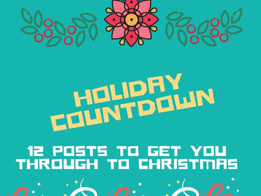 HOLIDAY COUNTDOWN - 12 posts to get you through to Christmas