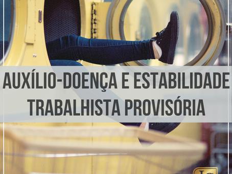 AUXÍLIO-DOENÇA E ESTABILIDADE TRABALHISTA PROVISÓRIA