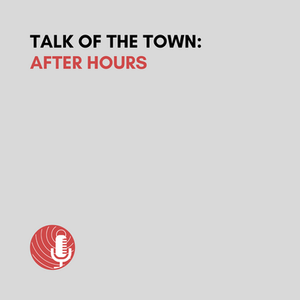 Talk of the Town: After Hours podcast cover