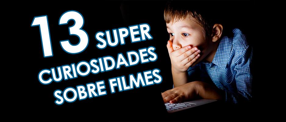 13 super curiosidades sobre alguns dos filmes mais famosos do cinema!