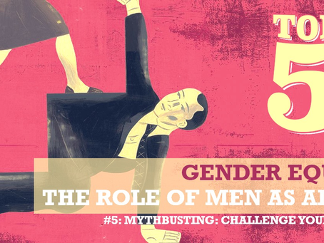 THE ROLE OF MEN AS ALLIES: #5 MYTHBUSTING & CHALLENGING BELIEFS