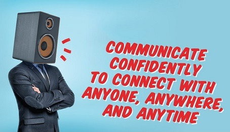 Communicate Confidently to Connect with Anyone, Anywhere and Anytime