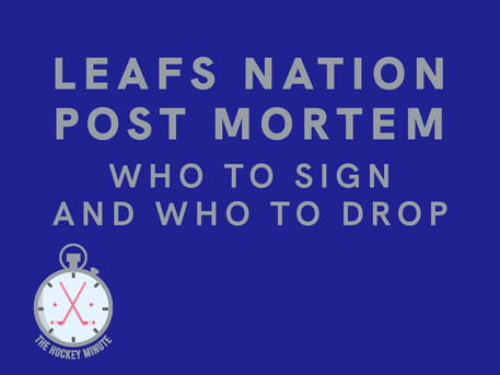 Leafs Nation Post Mortem | Who To Sign, And Who To Drop