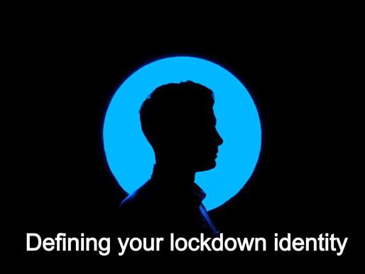 Defining your lockdown identity -Lockdown Mental Training 101