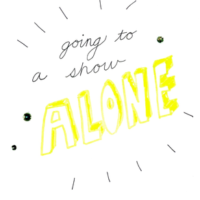 Going to a Show Alone