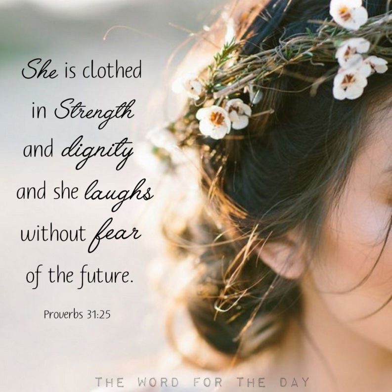 she is clothed in strength and dignity and she laughs without feat of the future proverbs 31:25