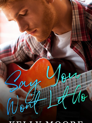 SAY YOU WON'T LET GO - Kelly Moore
