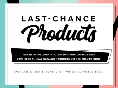 Last Chance Retiring Products  - get them now before they're gone!