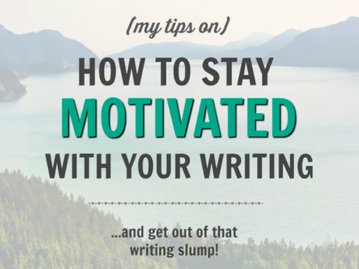 How to Stay Motivated With Your Writing (and get out of that writing slump!)