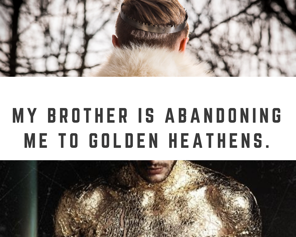 "Image of a man with a crown above text that says ""my brother is abandoning me to golden heathens"" and a picture of a man coated in gold below."