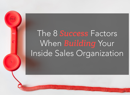 The 8 Success Factors For Building Your Inside Sales Organization