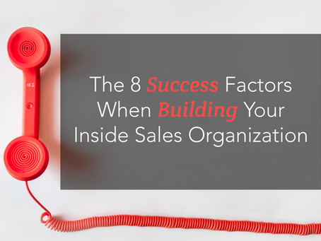 The 8 Success Factors For Building Your Inside Sales Organization