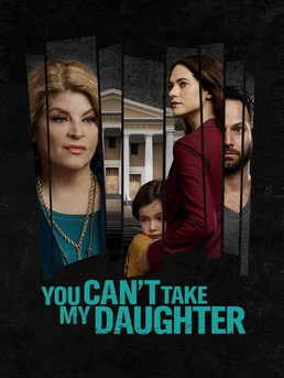 You Can't Take My Daughter Movie Download