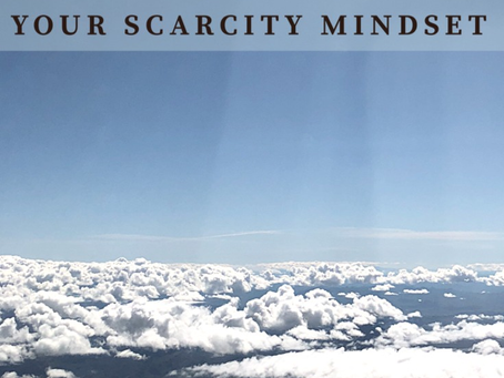 Why It's So Important to Ditch Your Scarcity Mindset Right Now