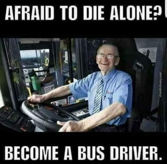 Afraid to Die Alone? Become a Bus Driver.
