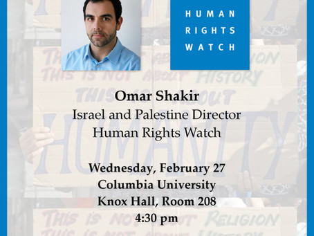 ACTION ALERT: Oppose Anti-Israel Presentation by Omar Shakir of Human Rights Watch at Columbia U