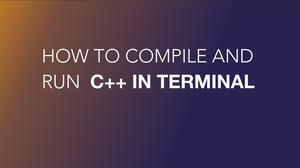 Compile and Run C++ in Terminal