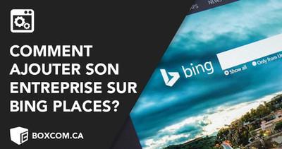 Comment ajouter son entreprise sur Bing Places - Se référencer sur Bing