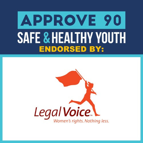 Approve 90 Safe & Healthy Youth Endorsed by Legal Voice, with the Legal Voice Logo underneath