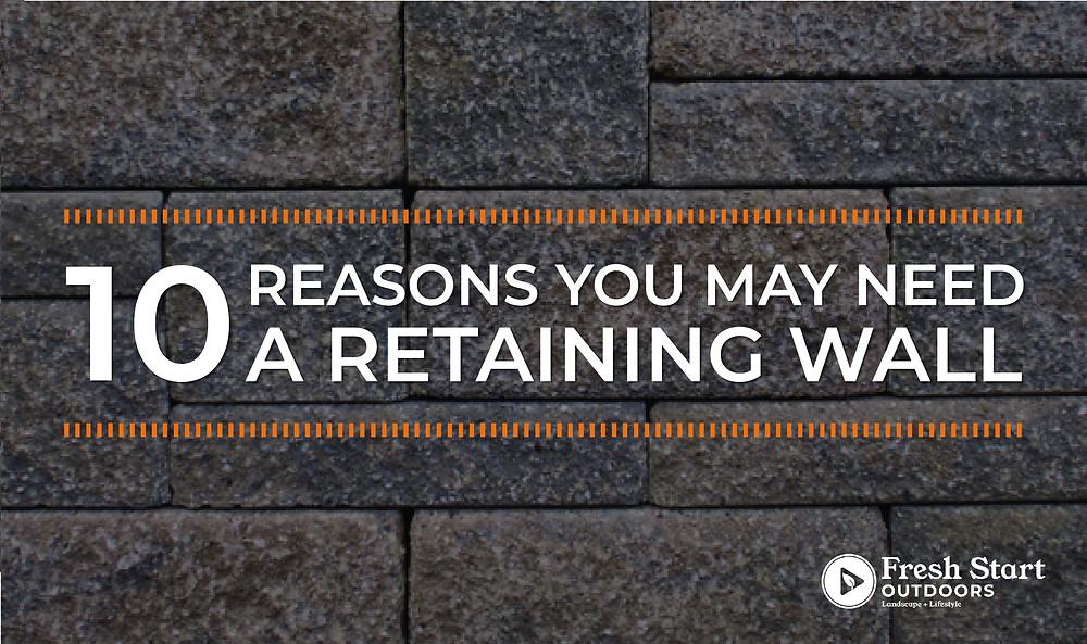 10 Reasons You May Need a Retaining Wall