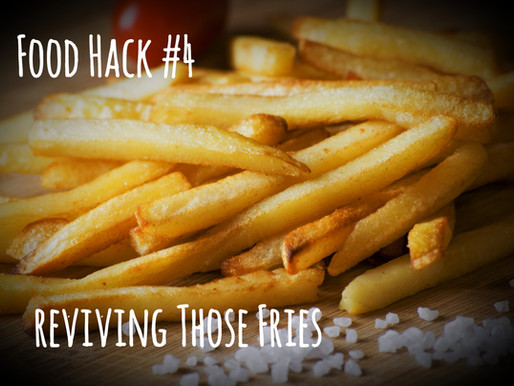 Food Hack #4: Reviving Those Fries