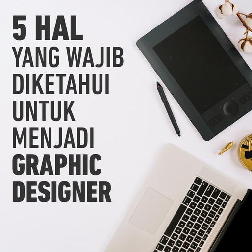 5 Hal Yang Wajib Diketahui Untuk Menjadi Graphic Designer