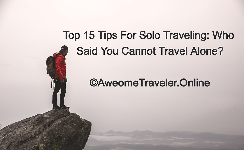 Here are  some tips for solo traveling. You can travel alone with no worries with those tips.