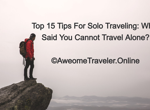 Top 15 Tips For Solo Traveling: Who Said You Cannot Travel Alone?