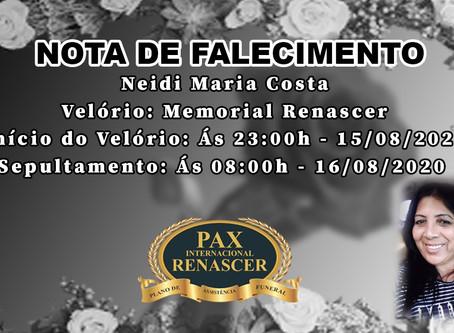 NOTA DE FALECIMENTO  Neidi Maria Costa Inicio ás 23:00h   15/08/2020 Sepultamento ás 08:00h 16/08/20