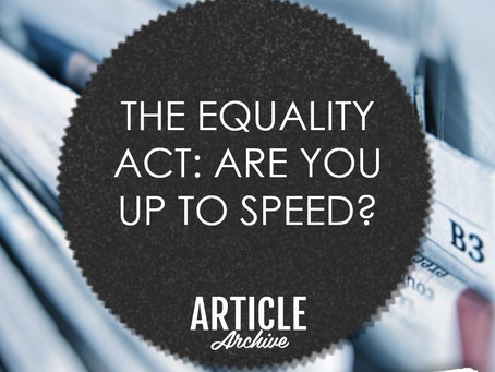 THE EQUALITY ACT - ARE YOU UP TO SPEED?