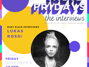 Week 10/10 - Lukas Rossi | Indie Fridays: The Interviews with Rudy Blair x Yonge-Dundas Square