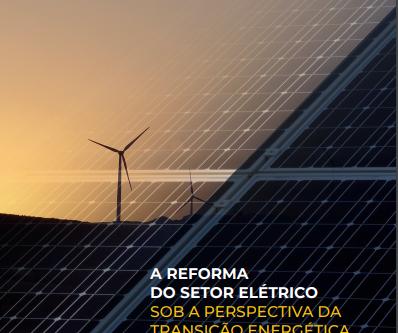 A Reforma do Setor Elétrico sob a Perspectiva da Transição Energética