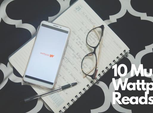 10 MUST Wattpad Reads!