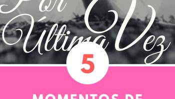 "Top 5 - Momentos de ""Por última vez"""