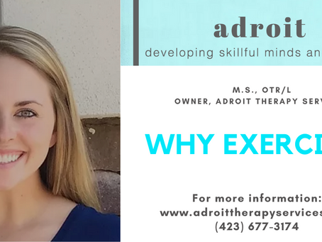 Why Exercise? by Board member Kelley Howe, M.S., OTR/L Owner, Adroit Therapy Services