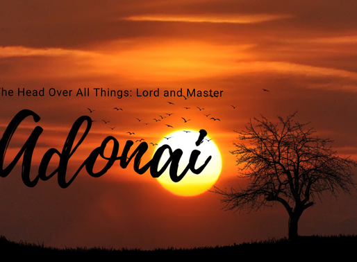 Adonai – The Head Over All Things: Lord and Master