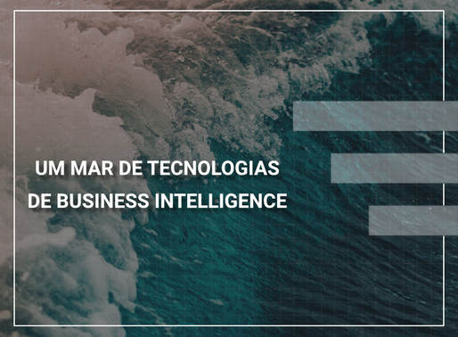 Um mar de tecnologia de Business Intelligence
