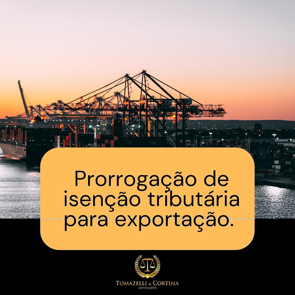 Prorrogação de isenção tributária para exportação