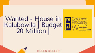 WANTED - House to BUY in Kalubowila | Budget 20 Million |